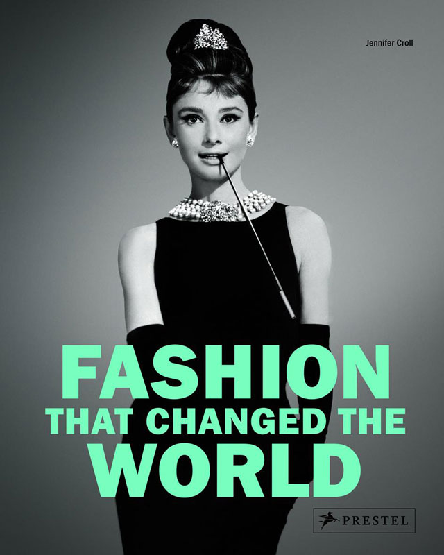 Fashion That Changed the World by Jennifer Croll Fashion That Changed The World by Jennifer Croll